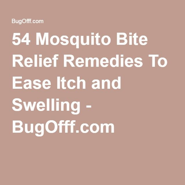 54 Mosquito Bite Relief Remedies To Ease Itch and Swelling - BugOfff.com