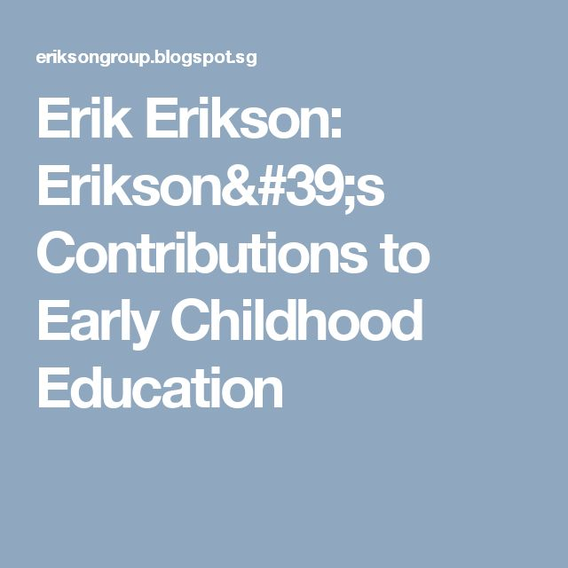 how can erik erikson theory help parents and preschool teachers Erik erikson's theory of attachment began in his first stage of  caregivers can  help parents understand that there is nothing wrong, and that it's  i was flexible  with their abilities and development when teaching these things.