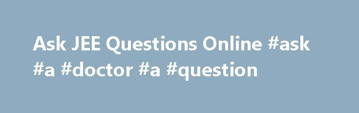 Ask JEE Questions Online #ask #a #doctor #a #question http://questions.nef2.com/ask-jee-questions-online-ask-a-doctor-a-question/  #ask jee # Ask JEE Questions Online Java Platform, Enterprise Edition or Java EE traditionally known as J2EE is a widely used platform for server programming in the Java programming language. It is hardware and operating system independently software that means the written code in J2EE can run on any computer and on any OS platform. The term 2 in J2EE refers to…