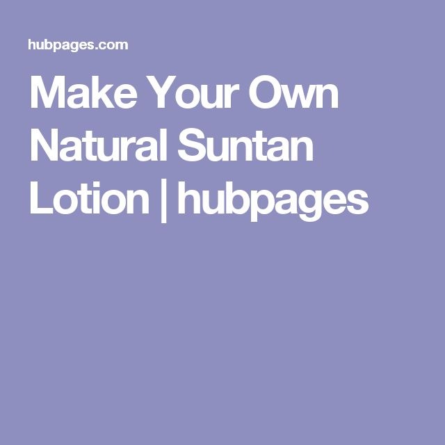 Make Your Own Natural Suntan Lotion | hubpages