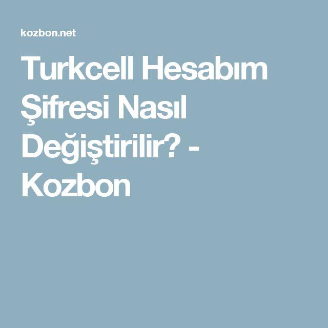 Turkcell Hesabım Şifresi Nasıl Değiştirilir? - Kozbon