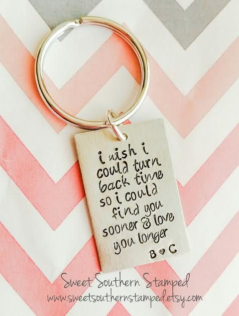 https://www.etsy.com/listing/265316474/i-wish-i-could-turn-back-time-so-i-could I Wish I Could Turn Back Time So I Could Find You Sooner and Love You Longer Anniversary Wedding Valentine's Keychain by SweetSouthernStamped on Etsy