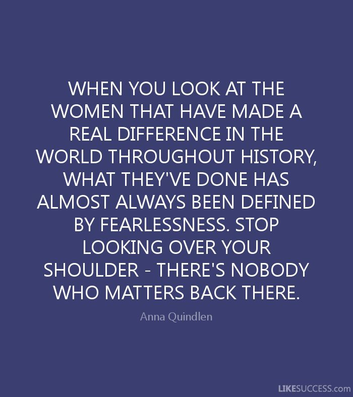 Looking Over Your Shoulder Quotes | WHEN YOU LOOK AT THE WOMEN THAT HAVE MAD by Anna Quindlen ...