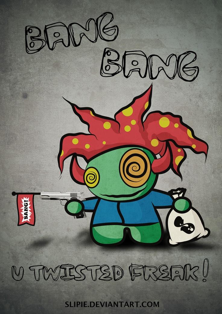Bang Bang u twisted freak!    facebook page:  www.facebook.com/pages/Slipie/182317451845510?ref=hl    big pic:  http://slipie.deviantart.com/#/d5eis7v
