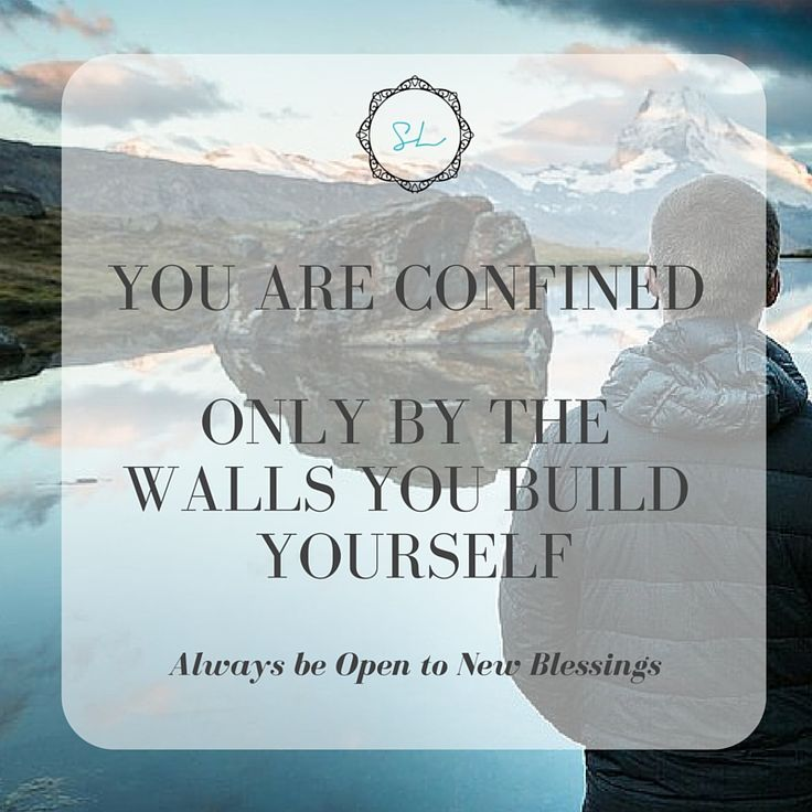 You are Confined Only by the Walls you Build Yourself! #alwaysbeopen #newblessings #inspiration #lifecoaching