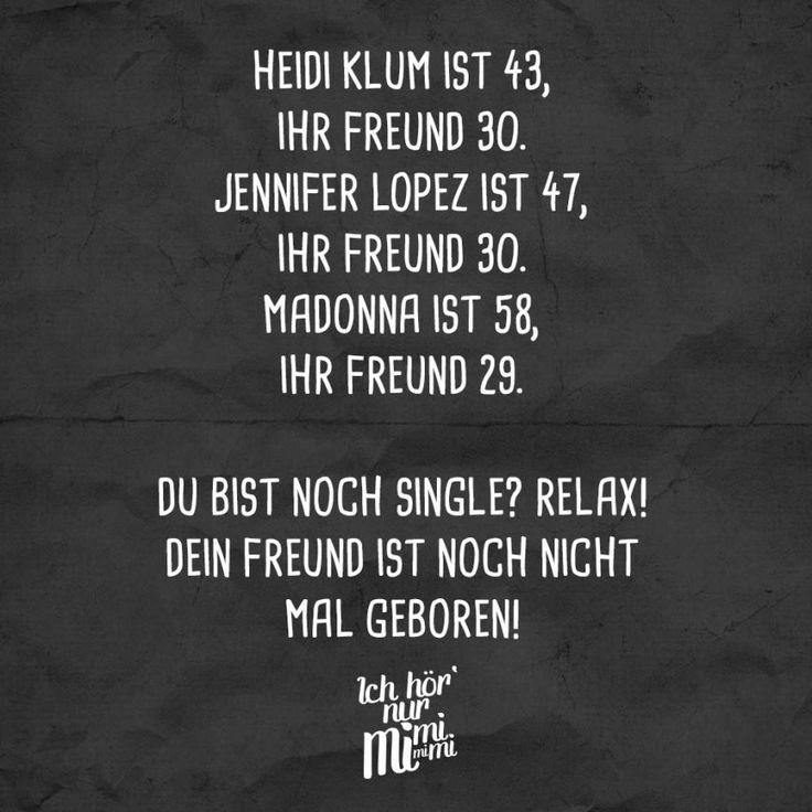 Heidi Klum ist 43, ihr Freund 30. Jennifer Lopez ist 47, ihr Freund 30. Madonna ist 58, ihr Freund 29. Du bist noch Single? Relax! Dein Freund ist noch nicht mal geboren