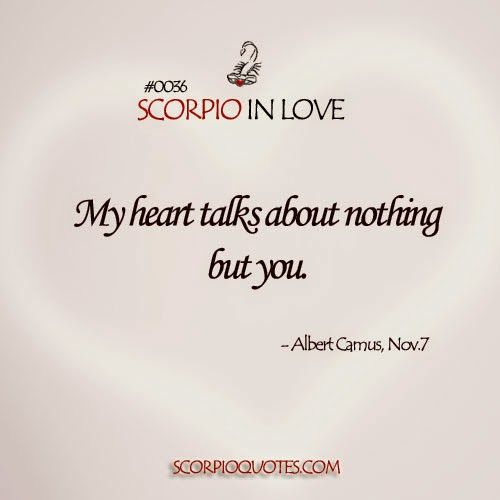 #Scorpio in Love #0036: My heart talks about nothing but you. - Albert Camus, Nov.7