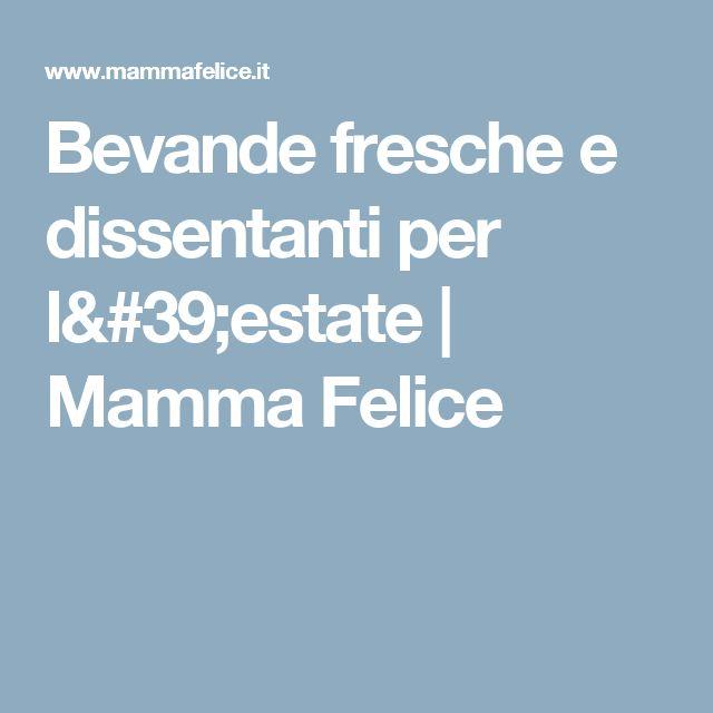 Bevande fresche e dissentanti per l'estate | Mamma Felice