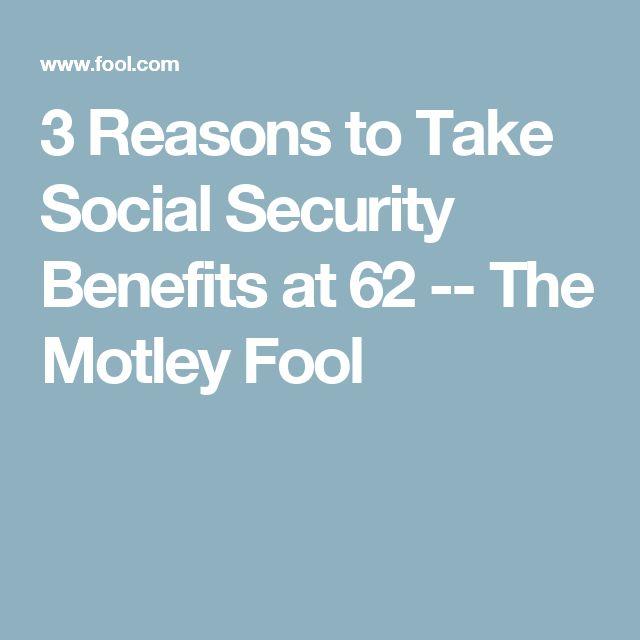 3 Reasons to Take Social Security Benefits at 62 -- The Motley Fool