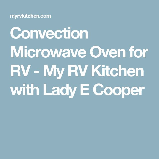 Convection Microwave Oven for RV - My RV Kitchen with Lady E Cooper