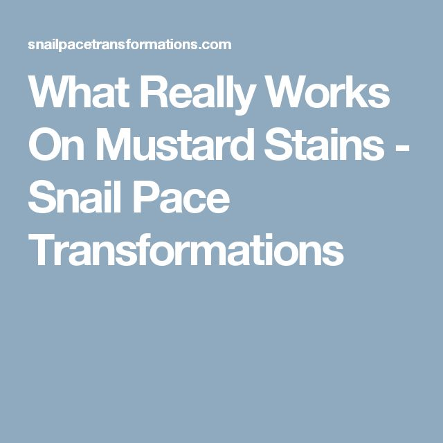 What Really Works On Mustard Stains - Snail Pace Transformations