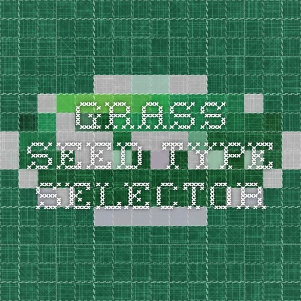 Grass seed type selector
