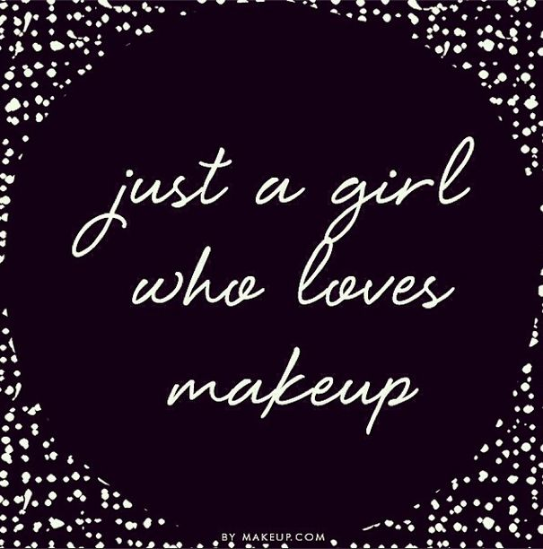 just a girl who loves makeup...#quote