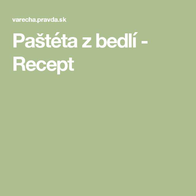 Paštéta z bedlí - Recept