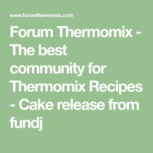 Forum Thermomix - The best community for Thermomix Recipes - Cake release from fundj