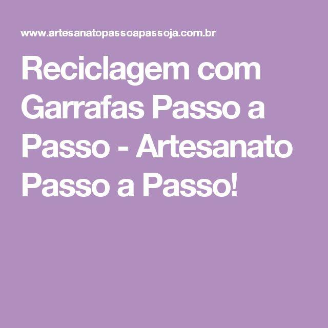 Reciclagem com Garrafas Passo a Passo - Artesanato Passo a Passo!