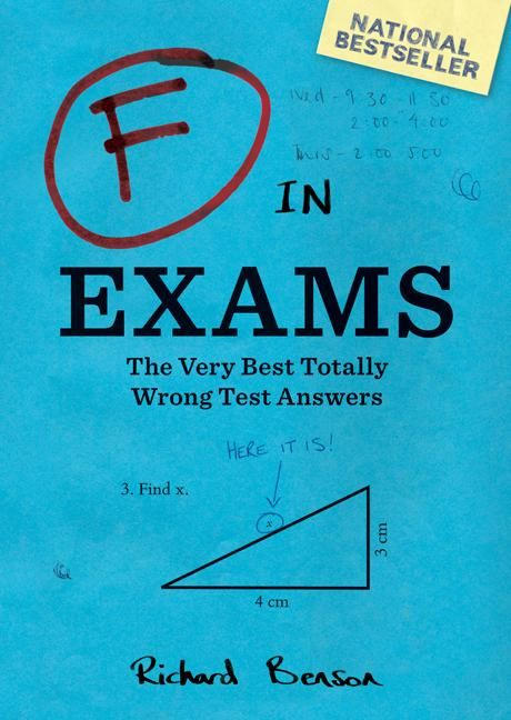 F in Exams: The Very Best Totally Wrong Test Answers by Richard Benson ** Celebrating the creative side of failure in a way we can all relate to, F in Exams gathers the most hilarious and inventive test answers provided by students who, faced with a question they have no hope of getting right, decide to have a little fun instead. **