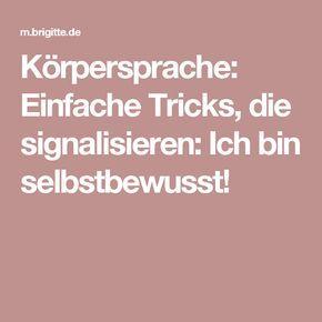 Körpersprache: Einfache Tricks, die signalisieren: Ich bin selbstbewusst!