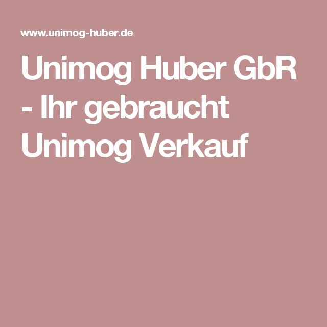 Unimog Huber GbR - Ihr gebraucht Unimog Verkauf