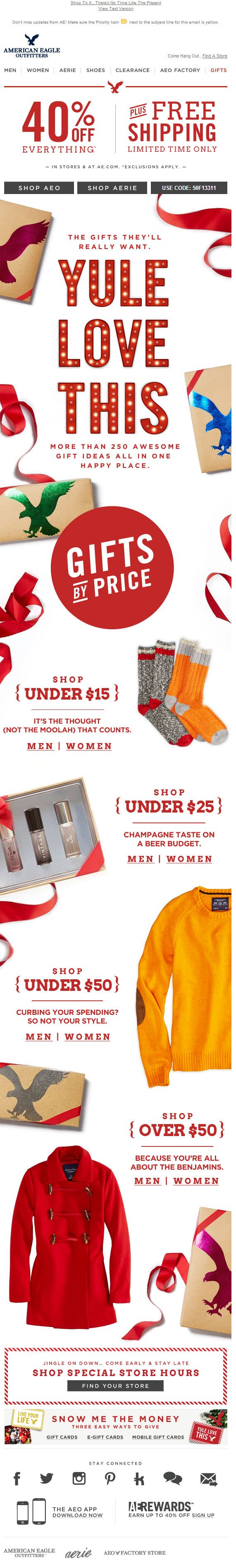Sent: 11/26/13 SL: 'Give It Up! 40% Off, Free Shipping & 100s Of Gift Ideas' Gift by price email from American Eagle