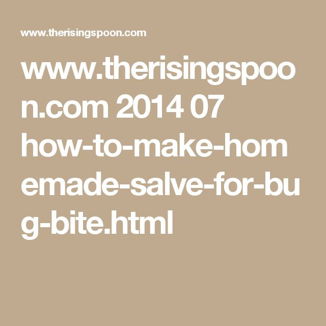 www.therisingspoon.com 2014 07 how-to-make-homemade-salve-for-bug-bite.html