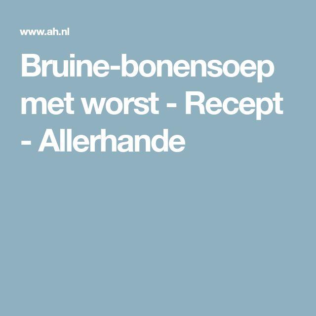 Bruine-bonensoep met worst - Recept - Allerhande
