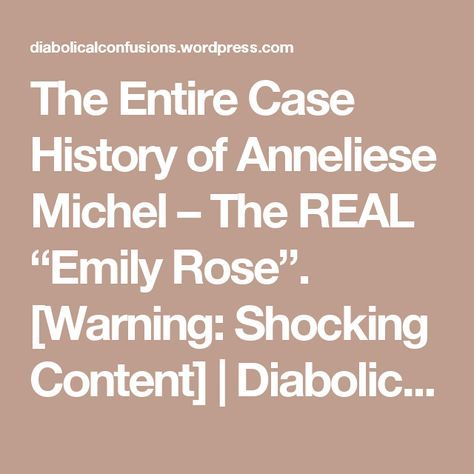 """The Entire Case History of Anneliese Michel – The REAL """"Emily Rose"""". [Warning: Shocking Content]   Diabolical Confusions"""