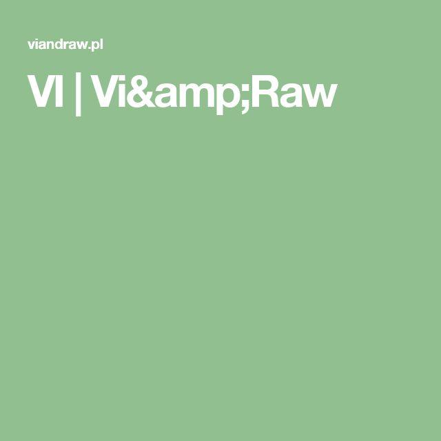 VI | Vi&Raw