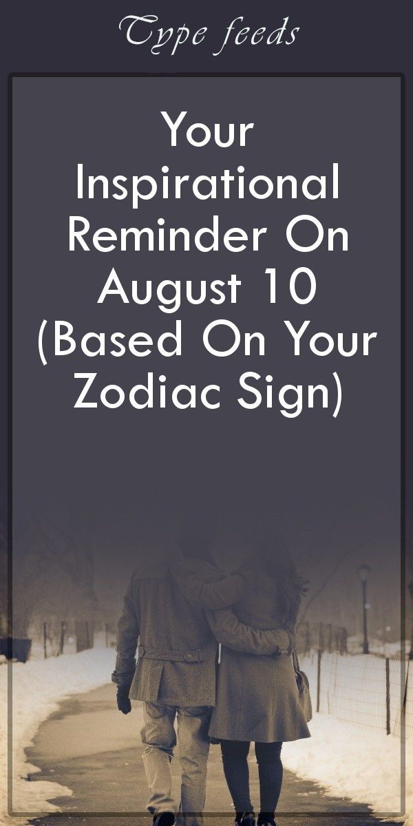Your Inspirational Reminder On August 10 Based On Your Zodiac Sign
