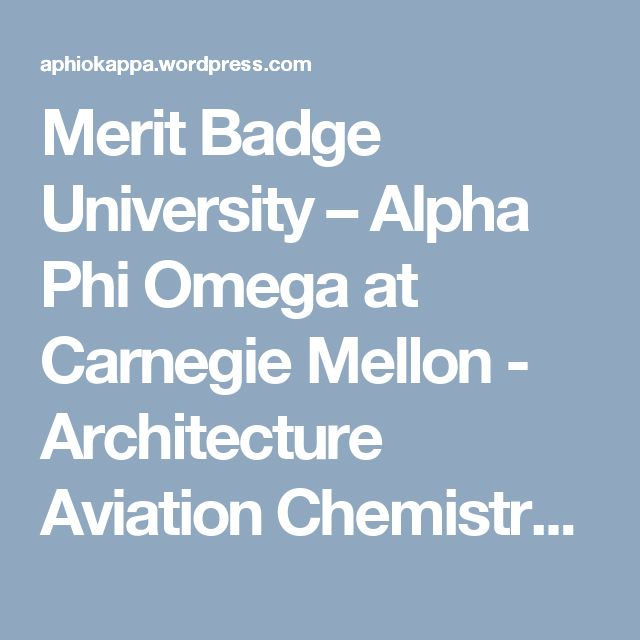 Merit Badge University – Alpha Phi Omega at Carnegie Mellon - Architecture Aviation Chemistry Citizenship in the World (Full Day) Communications (Full Day) Composite Materials Computers Electricity & Electronics (Full Day) Emergency Preparedness (Full Day) Engineering First Aid Geology Photography Plumbing Public Speaking Railroading Robotics (Full Day) Space Exploration