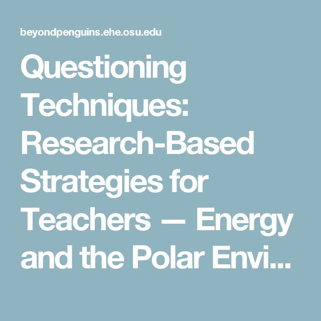 Questioning Techniques: Research-Based Strategies for Teachers — Energy and the Polar Environment — Beyond Penguins and Polar Bears
