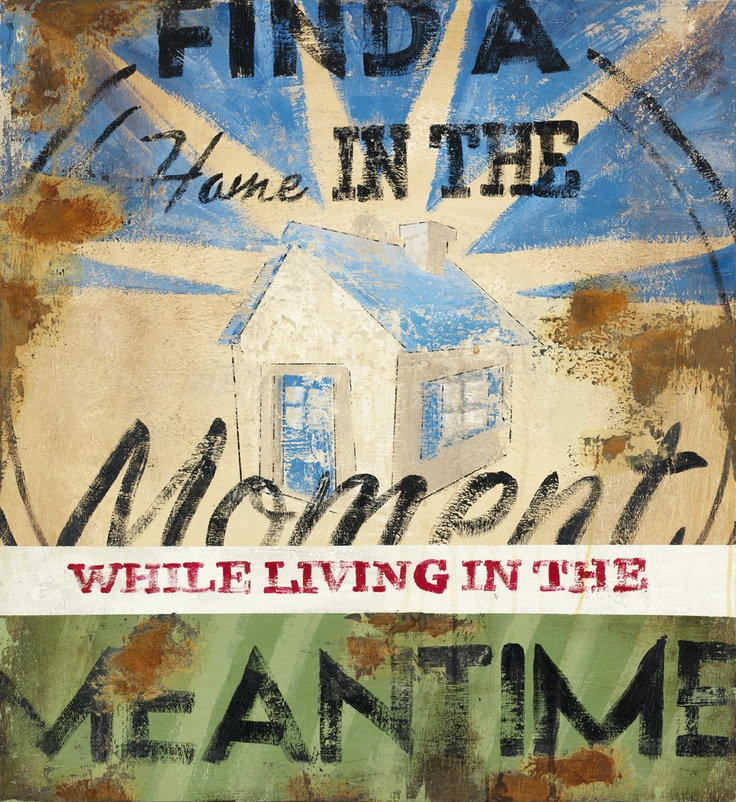 Find a Home in the Moment While Living in the Meantime - Rodney White