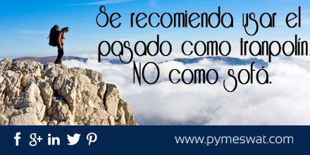#Motivación en la #FraseDelDía: Te recomendamos usar el pasado como trampolín NO como sofá.