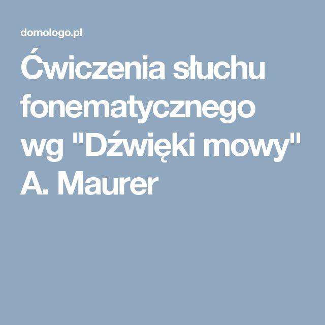 """Ćwiczenia słuchu fonematycznego wg """"Dźwięki mowy"""" A. Maurer"""