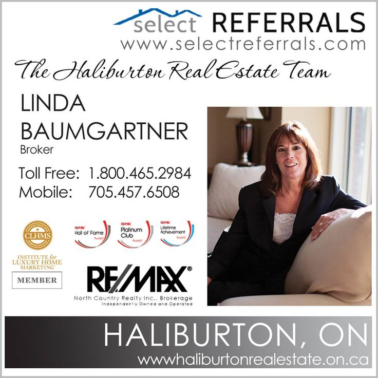 RE/MAX SELECT REFERRALS Team Member, Linda Baumgartner welcomes your referrals to the Hailburton Highlands area in Ontario. Linda's success is based on her aggressive marketing of Cottages, Residential Homes, Vacant Land & Commercial Properties in the Haliburton Highlands, and her energetic and dedicated team members. Contact Linda direct at: 705-457-6508 or via our website atwww.selectreferrals.com #selectreferrals #remax #haliburtonrealestate