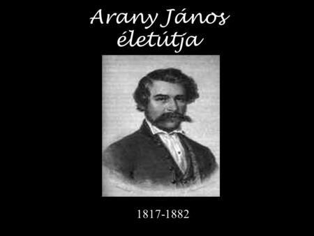 Arany János életútja 1817-1882.>
