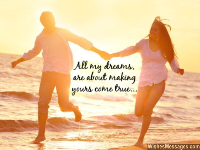 All my dreams, are about making yours come true. via WishesMessages.com