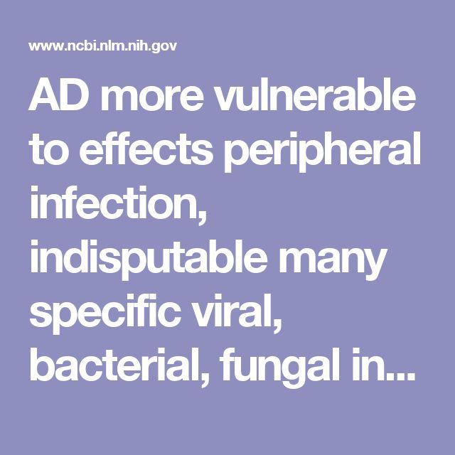 AD more vulnerable to effects  peripheral infection, indisputable many specific viral, bacterial, fungal infections are assoc w AD development, although whether these pathogens are direct cause of dementia or instead are advantageous, infiltrating microorganisms that exacerbate the neuroinflamm already ongoing is unknown. BBB has incr leakiness.