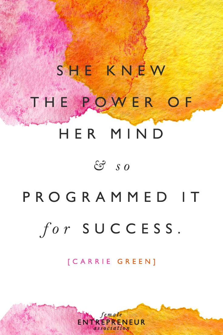 """She knew the power of her mind & so programmed it for success."" - Carrie Green"