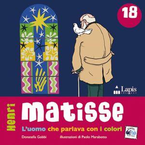 MATISSE. L'uomo che parlava con i colori. Di Donatella Gobbi. Illustrazioni di Paolo Marabotto. Libro con attività. Dai 7 anni.