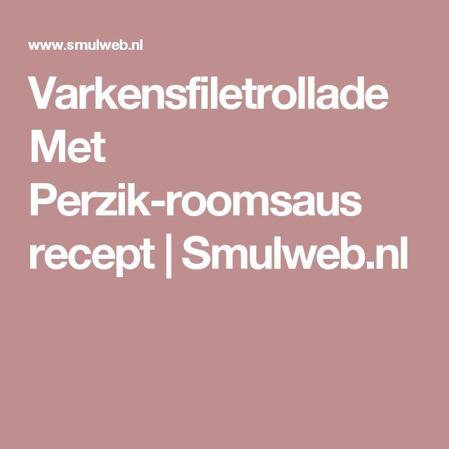 Varkensfiletrollade Met Perzik-roomsaus recept | Smulweb.nl