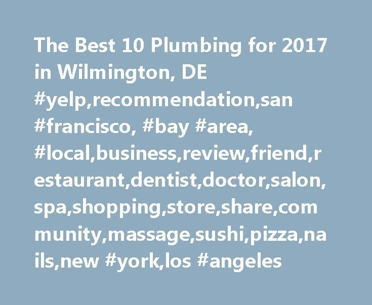The Best 10 Plumbing for 2017 in Wilmington, DE #yelp,recommendation,san #francisco, #bay #area, #local,business,review,friend,restaurant,dentist,doctor,salon,spa,shopping,store,share,community,massage,sushi,pizza,nails,new #york,los #angeles http://puerto-rico.nef2.com/the-best-10-plumbing-for-2017-in-wilmington-de-yelprecommendationsan-francisco-bay-area-localbusinessreviewfriendrestaurantdentistdoctorsalonspashoppingstoresharecommunitymassag/  The Best 10 Plumbing in Wilmington, DE…