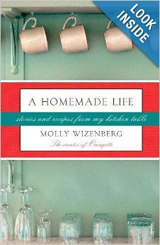 A Homemade Life: Stories and Recipes from My Kitchen Table: Molly Wizenberg