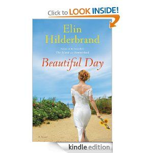 Amazon.com: Beautiful Day: A Novel eBook: Elin Hilderbrand: Kindle StoreNovels Ebook, 2013 Book, Summer Reading, Kindle Stores, Elin Hilderbrand