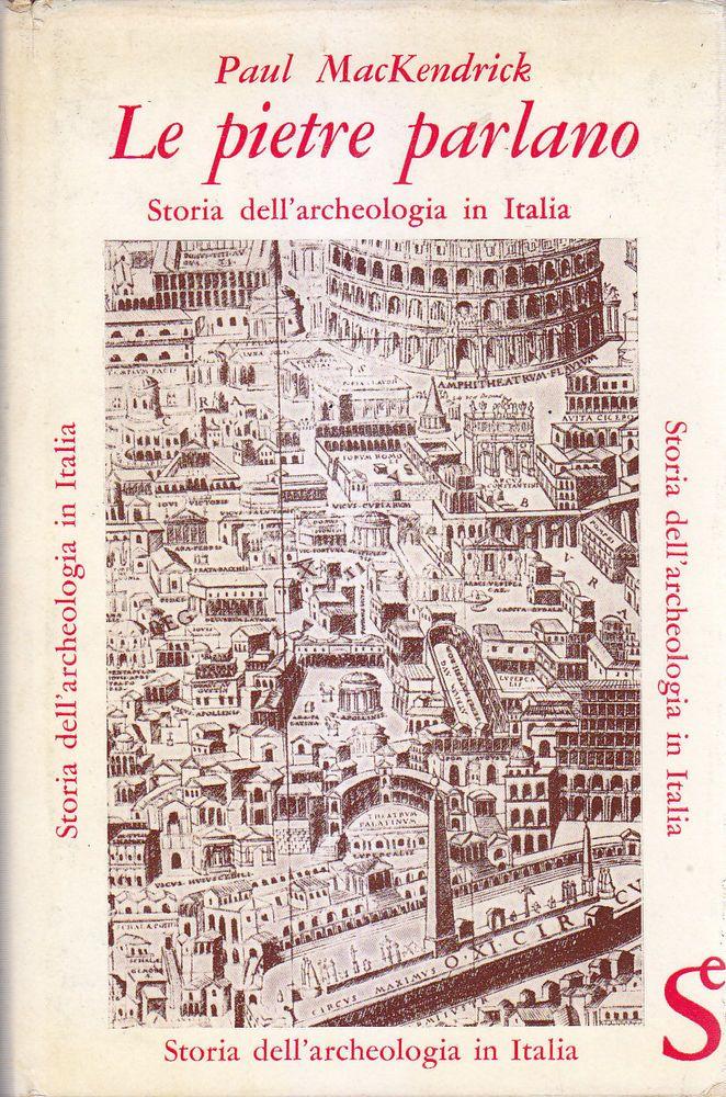LE PIETRE PARLANO storia archeologia in Italia di Paul MacKendrik 1964 Sugar