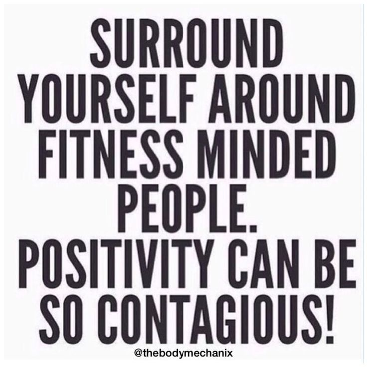 Surround yourself around fitness minded people    Posted By: NewHowToLoseBellyFat.com