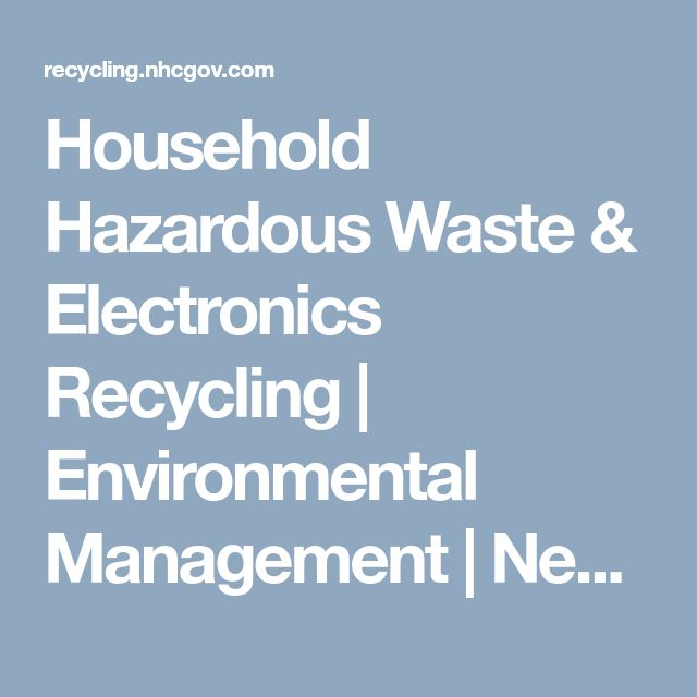 Household Hazardous Waste & Electronics Recycling | Environmental Management | New Hanover County | North Carolina