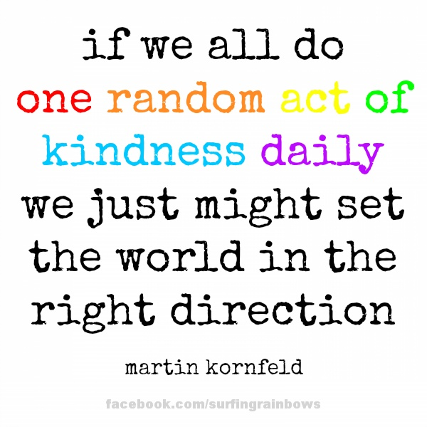 One Random Act Of Kindness At A Time Quote: One Random Act Of Kindness Daily