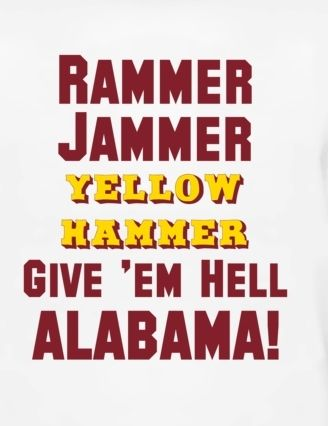 Rammer jammer yellow hammer, give em HELL Alabama!!  Ooo 3 days.  Excited!! RTR!