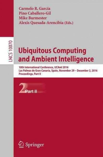 Ubiquitous Computing and Ambient Intelligence: 10th International Conference, Ucami 2016, Las Palmas De Gran Cana...